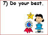 7) Do your best.
