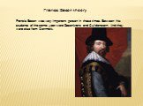 Francis Bacon theory. Francis Bacon was very important person in those times. Between his students of the same year were Rosenkranz and Guildenstern. And they were also from Denmark.