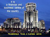 It is a financial and business centre of the country. Paveletskaya Tower, a business centre
