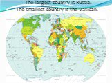 The largest country is Russia. The smallest country is the Vatican.