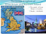 The United Kingdom of Great Britain and Northern Ireland. The capital of Great Britain is London. People – the British