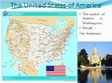 The United States of America. The capital of America is Washington. People – the Americans