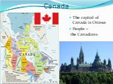 Canada. The capital of Canada is Ottawa People – the Canadians