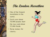 The London Marathon. One of the biggest marathons in the world. Each year about 30,000 people start the race and about 25,000 finish. Raise money for charity.