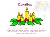 Candles. One of the main traditions of these weeks are wreaths with candles which have special meaning. Such wreaths are done on the first Sunday of this period, and usually they consist of 5 candles: four red and one white.