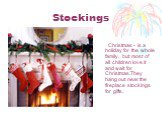 Stockings. Christmas - is a holiday for the whole family, but most of all children love it and wait for Christmas.They hang out near the fireplace stockings for gifts.