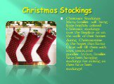 Christmas Stockings. Christmas Stockings Many families will hang large brightly colored Christmas stockings over the fireplace or on the walls of their homes during Christmastime in the hopes that Santa Claus will fill them with toys, treats, and goodies. In fact, families have been hanging stocking