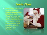 """Santa Claus. Santa Claus, also known as Saint Nicholas, Father Christmas, Kris Kringle, or simply """"Santa"""", is an old man who, in many brings gifts to the homes of the good children during the late evening and overnight hours of Christmas Eve, December 24."""