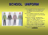 SCHOOL UNIFORM. A lot of people think that school uniforms in England are for the children from rich families at the country's best schools. But it isn't always true.In fact, uniforms first came to schools for poor because they were cheaper. Today a lot of British schools have uniforms. Usually they