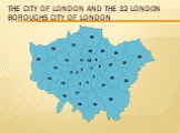 The City of London and the 32 London boroughs City of London