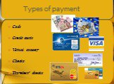 Types of payment. Cash Credit cards Virtual money Checks Travellers' checks