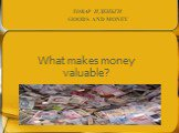 What makes money valuable?