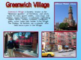 """Greenwich Village is formerly known as the """"Bohemian quarters"""" of the literary and artistic world. Its many quaint streets, curio shops and outdoor shows maintain a continuous sightseeing appeal. Artists, writers, sculptors, composers, poets, actors make their homes in the Village. The Ou"""