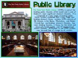 The New York Public Library (NYPL) is one of the leading public libraries of the world and is one of America's most significant research libraries. It is composed of a very large circulating public library system combined with a very large non-lending research library system. NYPL consists of 86 lib