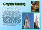 The Chrysler Building is an Art Deco skyscraper. It has 77 stories. Standing 319 meters high, it was originally built to house the Chrysler Corporation. The spire, measuring 58.4 meters long and composed of Nirosta stainless steel was hoisted to the top of the building on October 23, 1929. The lobby