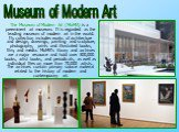 The Museum of Modern Art (MoMA) is a preeminent art museum. It is regarded as the leading museum of modern art in the world. Its collection includes works of architecture and design, drawings, painting and sculpture, photography, prints and illustrated books, film, and media. MoMA's library and arch