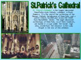 St. Patrick's Cathedral is the largest decorated Neo-Gothic-style Catholic cathedral in North America. It is the seat of the archbishop of the Roman Catholic Archdiocese of New York, and a parish church, located just across the street from Rockefeller Center. The eight deceased archbishops of New Yo