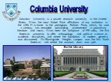 Columbia University is a private research university in the United States. It has the most Nobel Prize affiliations of any institution in the USA. It is home to the prestigious Pulitzer Prize, which, for over a century, has rewarded outstanding achievement in journalism, literature and music. It has