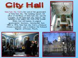 New York City Hall is the seat of the government of New York City. The building houses the office of the Mayor of New York City and the chambers of the New York City Council. The building is the oldest City Hall in the United States that still houses its original governmental functions. Constructed