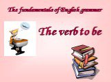 The fundamentals of English grammar. The verb to be