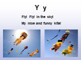 Y y. Fly! Fly! In the sky! My nice and funny kite!