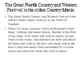 The Great North Country and Western Festival is the oldest Country Music. The Great North Country and Western Festival is the oldest Country Music Festival in the North of England There is a huge marquee with a professionally built stage, lighting and sound system, Seating at the front of the stage