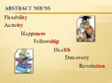 Abstract nouns. Flexibility Activity Happiness Fellowship Health Discovery Revolution