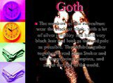 Goth. The members of this subculture wear the blackest black, with a lot of silver jewellery and have very black hair and look as this and pale as possible. The members gather together to read Bram Stoker and talk about being vampires, and about the end of the world.