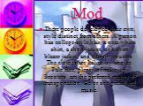 Mod. There people developed their own style distinct from others. A person has college-style hair, a neat white shirt, a short jacket, or a short blazer jacket, and narrow trousers. The clothes are Italian by choice. Pale face, plenty of make-up. Scooters are the preferred means of transportation. H