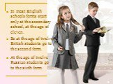 At the age of twelve Russian students go to the sixth form. In most English schools forms start only at the secondary school, at the age of eleven. So at the age of twelve British students go to the second form.