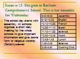 Susan is 13. She goes to Earlham Comprehensive School. This is her timetable for Wednesday. The school day starts with assembly. All schools orgonise a short daily meeting for the whole schools to give important information and give some form or religious worship (богослужение)