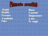 Health Healthy Pressure A medicine Pulse. Blood A patient Temperature A diet To cough. Phonetic practice