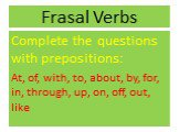 Frasal Verbs. Complete the questions with prepositions: At, of, with, to, about, by, for, in, through, up, on, off, out, like