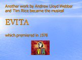 Another work by Andrew Lloyd Webber and Tim Rice became the musical EVITA which premiered in 1978