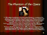"""The Phantom of the Opera. In 1984, Andrew Lloyd Webber contacted Cameron Mackintosh - co-producer of the musical """"Cats"""" by offering him a new musical. He set his sights on a romantic song and offered to take the foundation novel by Gaston Leroux, """"Phantom of the Opera"""" They viewe"""