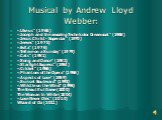 """Musical by Andrew Lloyd Webber: «Like us"""" (1965) «Joseph and the amazing Technicolor Dreamcoat"""" (1968) «Jesus Christ - Superstar"""" (1970) «Jeeves"""" (1975) «Evita"""" (1976) «Tell me on a Sunday"""" (1979) «Cats"""" (1981) «Song and Dance"""" (1982) «Starlight Express"""""""