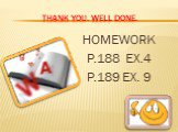Thank you. Well done. HOMEWORK P.188 EX.4 P.189 EX. 9