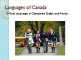 Languages of Canada. Official languages of Canada are English and French.