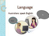 Australians speak English. Hi! Hello!