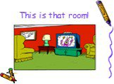 This is that room!