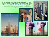 NY city was one of the sites of the September 11, 2001 terrorist attacks, when nearly 3,000 people died in the destruction of the World Trade Center. The Freedom Tower will be built on the site and is scheduled for completion in. Freedom Tower
