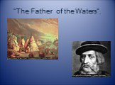 """""""The Father of the Waters""""."""