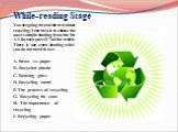 While-reading Stage. You are going to read the text about recycling. Your task is to choose the most suitable heading from the list A-I for each part (1-7) of the article. There is one extra heading which you do not need to use. A. Straw vs. paper B. Recycled plastic C. Reusing glass D. Recycling me