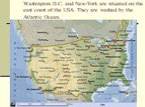 Washington D.C. and New-York are situated on the east coast of the USA. They are washed by the Atlantic Ocean.