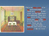 This is my living room. It is big and comfortable. There is a window in the room. On the right there is a cupboard. There is a clock on it. In the corner there is a plant. The table is in the middle of the room. There are six chairs near the table. Near the door there is an armchair. I like my room.
