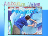 A subculture... Writers PROJECT