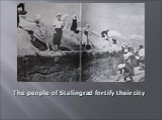 The people of Stalingrad fortify their city
