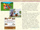 The world of Winnie-the-Pooh is as popular today as when it was first created. Winnie-the-pooh has appeared in twenty-one languages, among them Hebrew Afrikaans, Esperanto, and Latin. This deluxe volume brings all of the Pooh stories together in one full-color, large-format book. The texts are compl