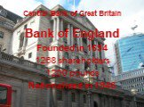 Central Bank of Great Britain. Bank of England Founded in 1694 1268 shareholders 1200 pounds Nationalized in 1946
