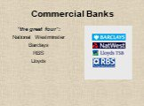 """Commercial Banks. """"the great four"""": National Westminster Barclays RBS Lloyds"""